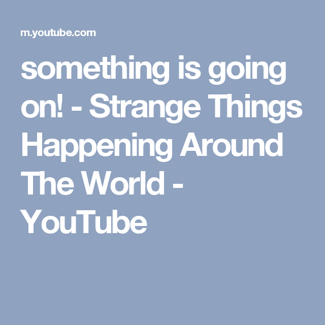 something is going on! - Strange Things Happening Around The World - YouTube
