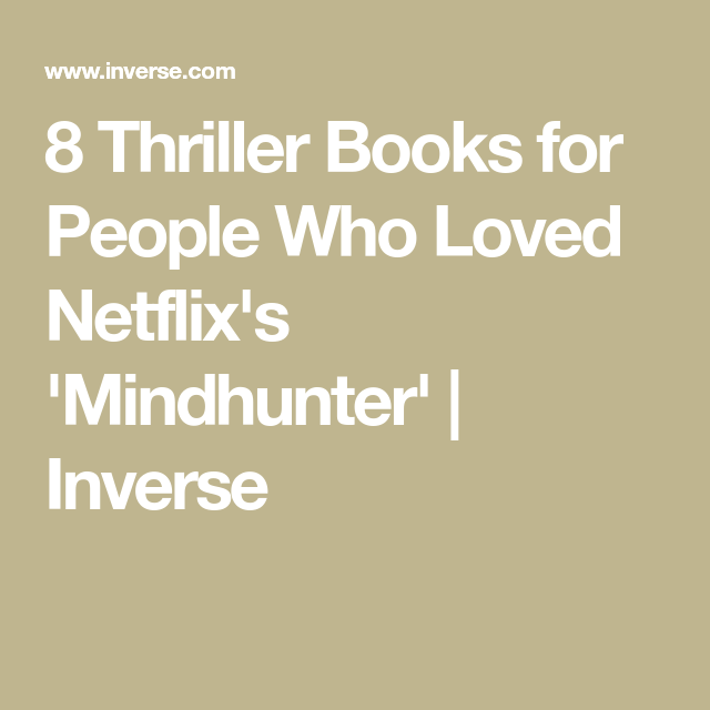 8 Thriller Books for People Who Loved Netflix's 'Mindhunter'   Inverse