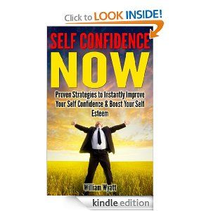 FREE Self Confidence NOW – Proven Strategies to Instantly Improve Your Self Confidence & Boost Your Self Esteem (Confidence, Self Confidence, Self Esteem, Self … Love Yourself, Depression, Anxiety) [Kindle Edition]