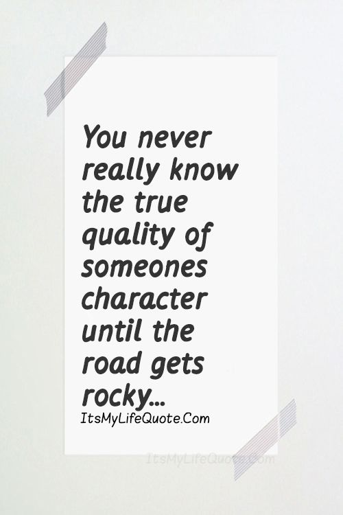 You Never Really Know The True Quality Of Someone Character Until