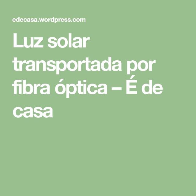 Luz Solar Transportada Por Fibra óptica Luminarias Solares Fibra óptica Luz Solar