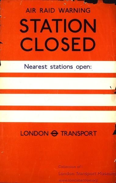 Air raid warning; station closed, by unknown artist, 1940  Published by London Transport, 1940 Printed by Waterlow & Sons Ltd, 1940 Format: Double royal Dimensions: Width: 635mm, Height: 1016mm Reference number: 2000/17488