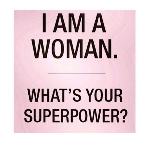 8b47baf3b0fb I am a woman. What s your superpower