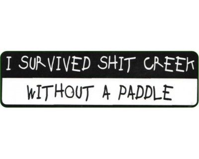 I Survived Shit Creek Without A Paddle