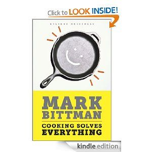 Cooking Solves Everything: How Time in the Kitchen Can Save Your Health, Your Budget, and Even the Planet (Kindle Single) by  Mark Bittman