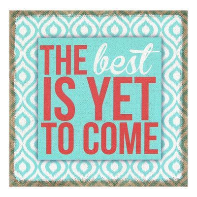 """Stratton Home Decor """"The Best Is Yet To Come"""" Textual Art"""