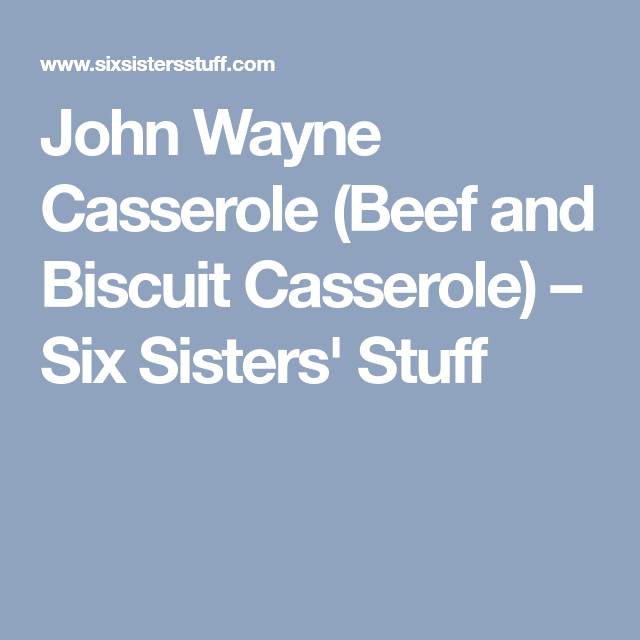 John Wayne Casserole (Beef and Biscuit Casserole) – Six Sisters' Stuff