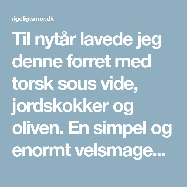 Torsk sous vide med jordskokker og oliven | Rigeligtsmør.dk