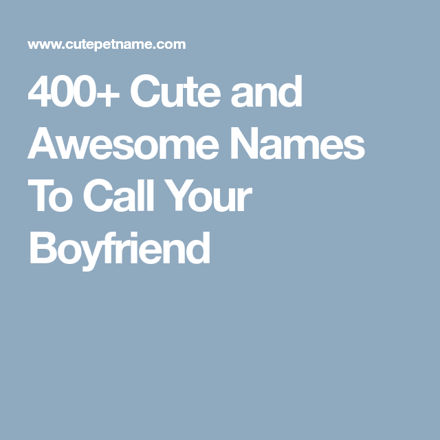 Cute nicknames to call your boyfriend