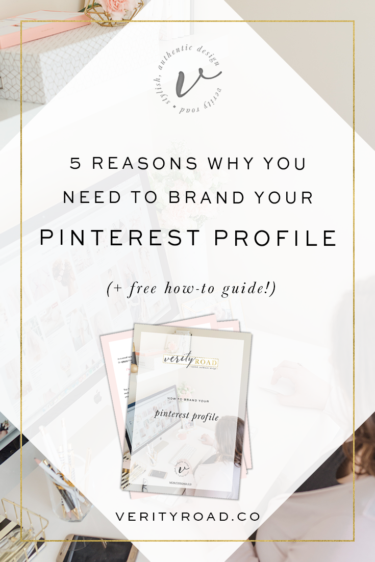 5 Reasons Why You Need To Brand Your Pinterest Profile (+ FREE 5-Page Guide How To Do It!) — Verity Road