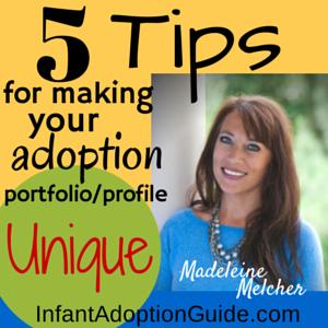 5 Tips For Making Your Adoption Portfolio/Profile Unique  - from author, adoptive mom, and adoptee Madeleine Melcher.