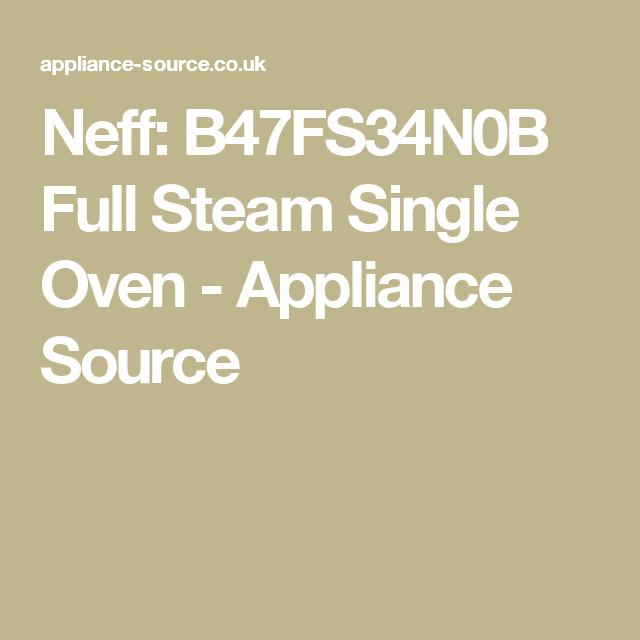 Neff B47fs34n0b Full Steam Single Oven Appliance Source Kitchen