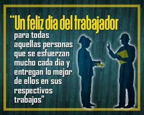 Frases Por El Dia Del Trabajador Empleado Mensaje De Feliz