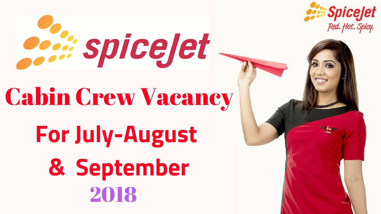 Spice-Jet Cabin Crew Vacancy for july,August,sep 2018