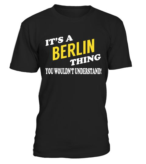 """# Its a BERLIN Thing - Name Shirts .    It's a BERLIN Thing. You Wouldn't Understand Name ShirtsSpecial Offer, not available anywhere else!Available in a variety of styles and colorsBuy yours now before it is too late! Secured payment via Visa / Mastercard / Amex / PayPal / iDeal How to place an order  Choose the model from the drop-down menu Click on """"Buy it now"""" Choose the size and the quantity Add your delivery address and bank details And that's it!"""
