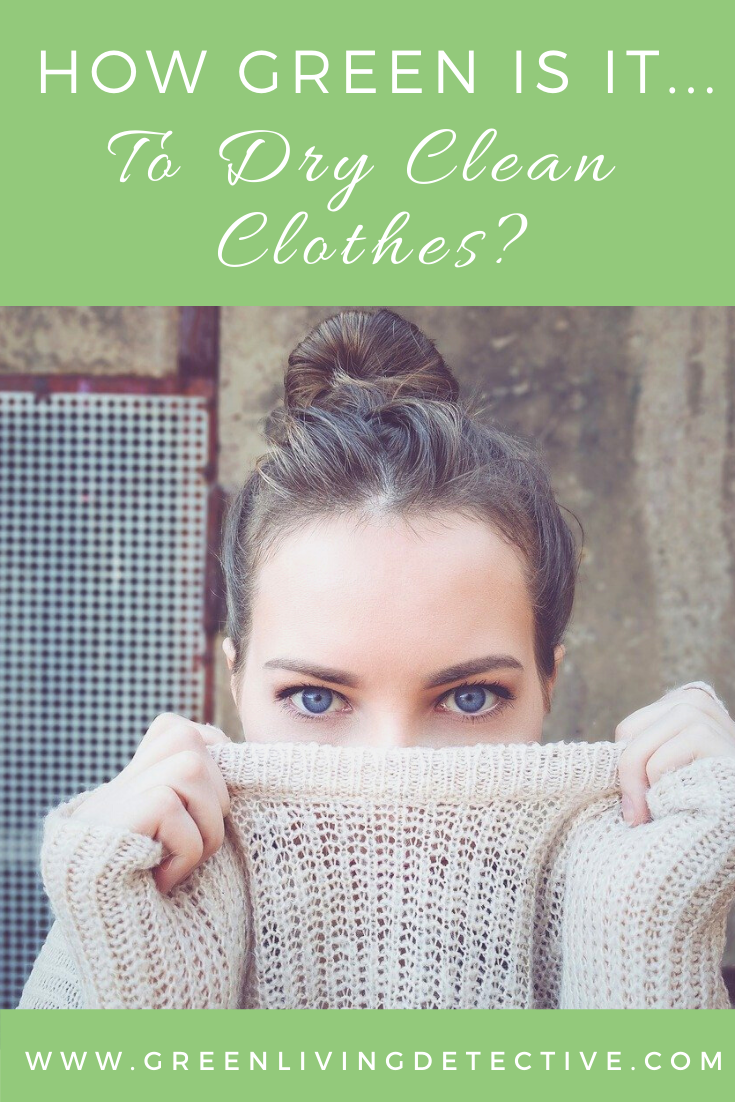 How Green Is It To Dry Clean Clothes Green Living Detective Cleaning Clothes Green Living Eco Friendly Beauty