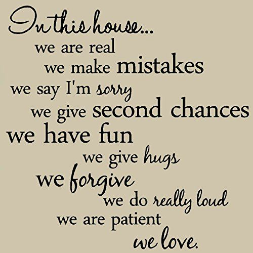 In this house we are real we make mistakes we say I'm sorry we give second chances we have fun we give hugs we forgive we do really loud we are patient we love. Vinyl wall art Inspirational quotes and sayings home decor decals stickers VWAQ http://www.amazon.com/dp/B00LH5O1TS/ref=cm_sw_r_pi_dp_Lxjavb137V306