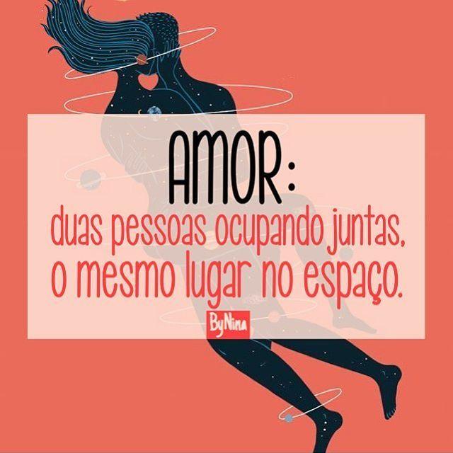 """""""AMOR: duas pessoas ocupando juntas, o mesmo lugar no espaço"""". ByNina #frases #amor #poesia #conexão #energia #entrega #relacionamentos #bynina #instabynina #amorsemmimimi"""