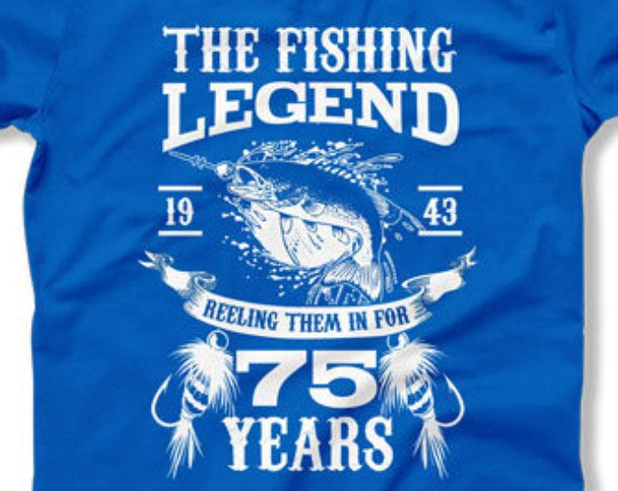 75th Birthday Gift Ideas For Him Fisherman T Shirt Outdoorsman Men Bday Present The Fishing Legend 75 Year Old Mens Tee DAT 1425