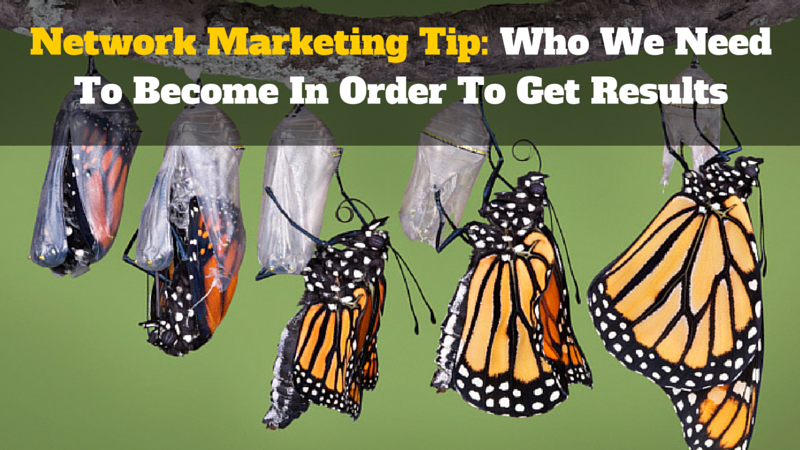 Network Marketing Tip Who We Need To In Order To