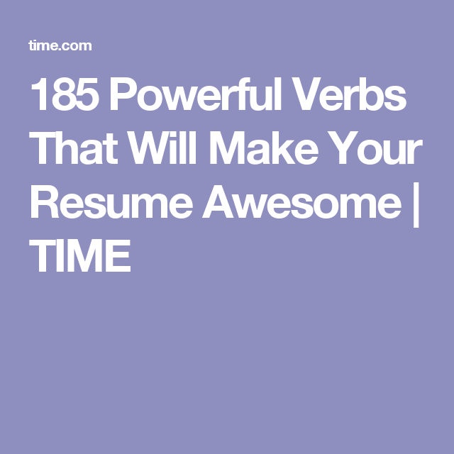 185 Powerful Verbs That Will Make Your Resume Awesome Resume Make It Yourself Verb