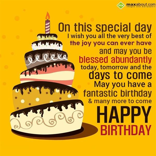 birthday on this special day i wish you all the very best of the joy you can ever have and may you be blessed abundantly today tomorrow and the days to