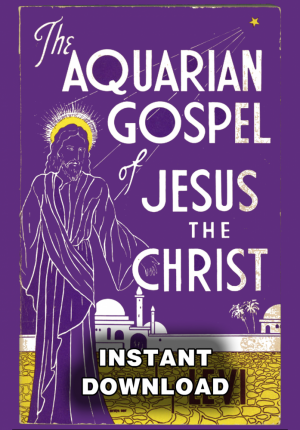 The Aquarian Gospel Of Jesus The Christ Levi H Dowling This