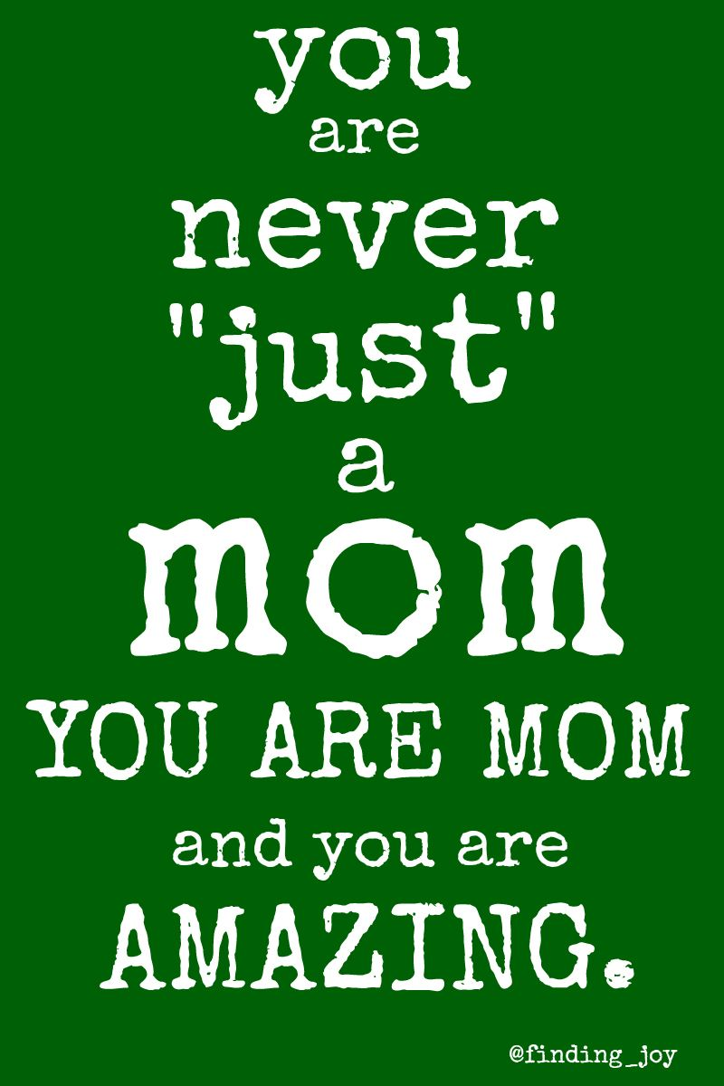 """You Are Never 'Just' a Mom."" LOVE this bit of encouragement for weary mamas! You are MORE than enough!"