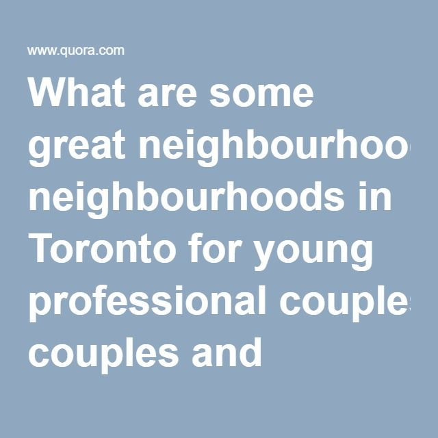 What are some great neighbourhoods in Toronto for young professional couples and families? - Quora