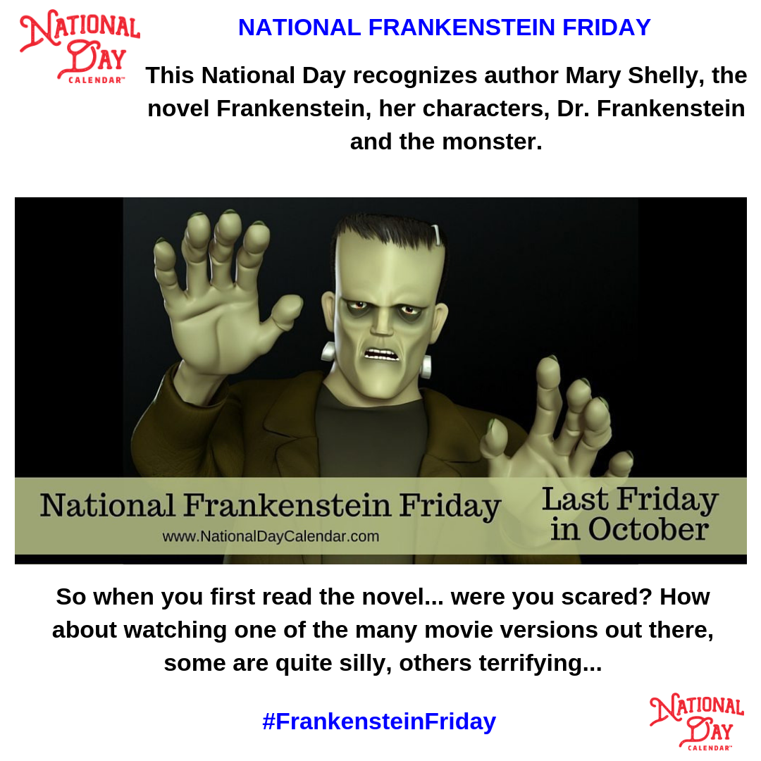 National Frankenstein Friday Last Friday In October With Images National Day Calendar Wacky Holidays National Days