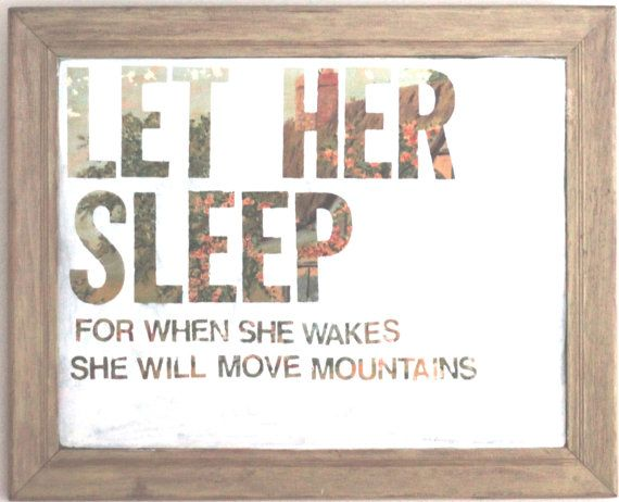 16x20 Let Her Sleep for when she wakes she will move mountains