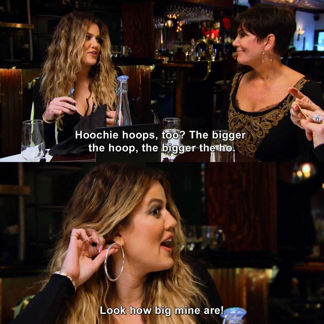 The Bigger The Hoop The Bigger The Ho Khloekardashian Keepingupwiththekardashians Tvquote Kardashian Funny Funny Kardashian Moments Kardashian Funny Quotes