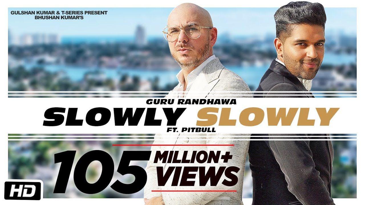 Slowly Slowly Guru Randhawa Ft Pitbull Bhushan Kumar Dj Shadow B Dj Shadow Pitbull Songs Audio Songs