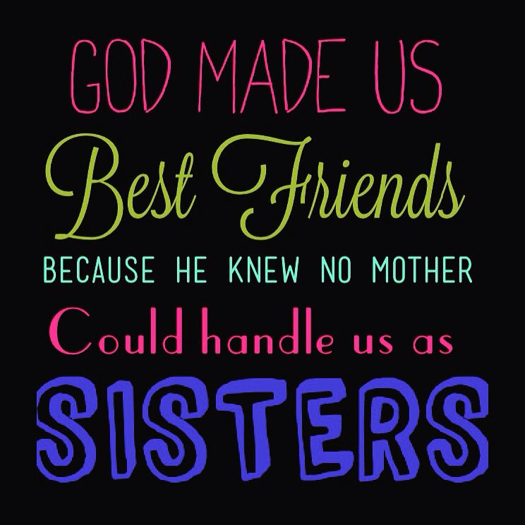 This Explains Me And My Bff Sister Natalee We Weren T Sisters At Birth Because No Parent Could Handle Us Sister Sisters Best Friends Quotes
