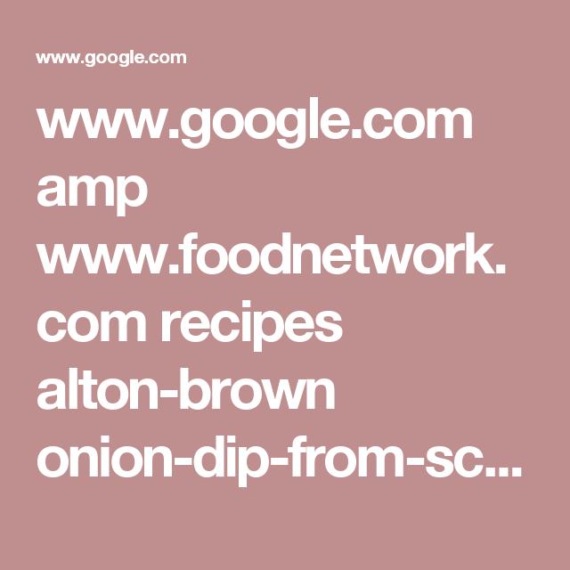 Google Amp Foodnetwork Recipes Alton Brown Onion Dip