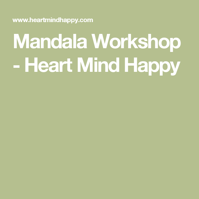 Mandala Workshop - Heart Mind Happy