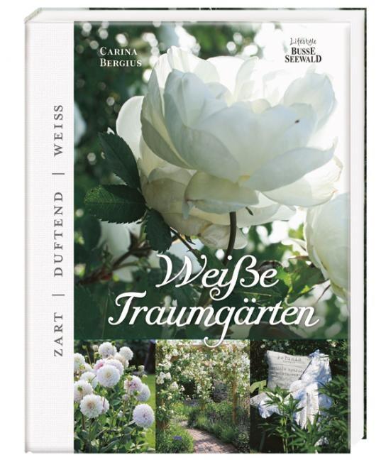 Carina Bergius - Weiße Traumgärten