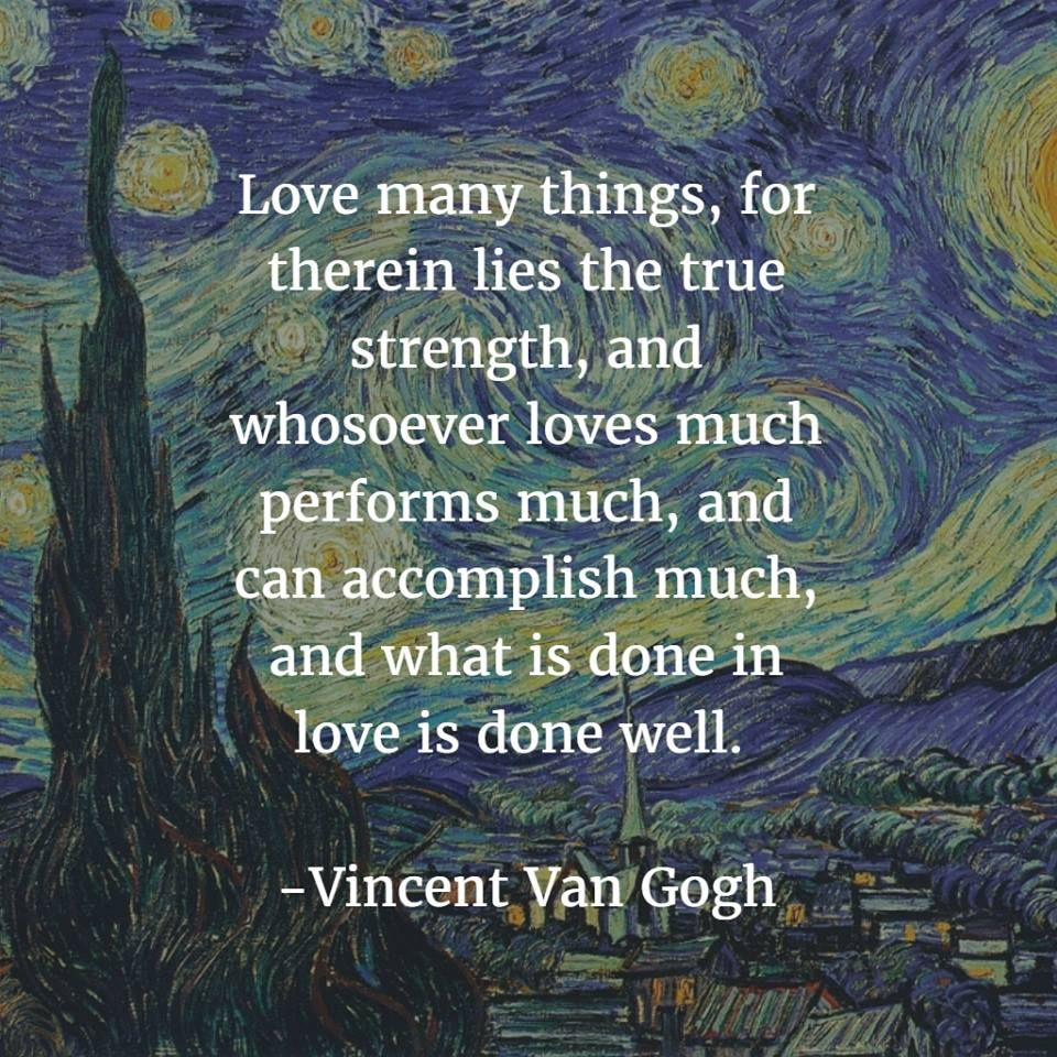 Love Many Things For Therein Lies The True Strength And Whosoever Loves Much Performs Much And Can Ac Van Gogh Quotes Vincent Van Gogh Quotes Artist Quotes