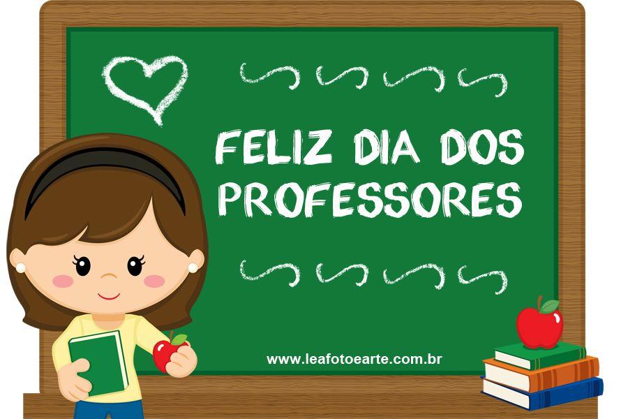 Blog Lea Foto E Arte Feliz Dia Dos Professores Dia Dos Professores Professor