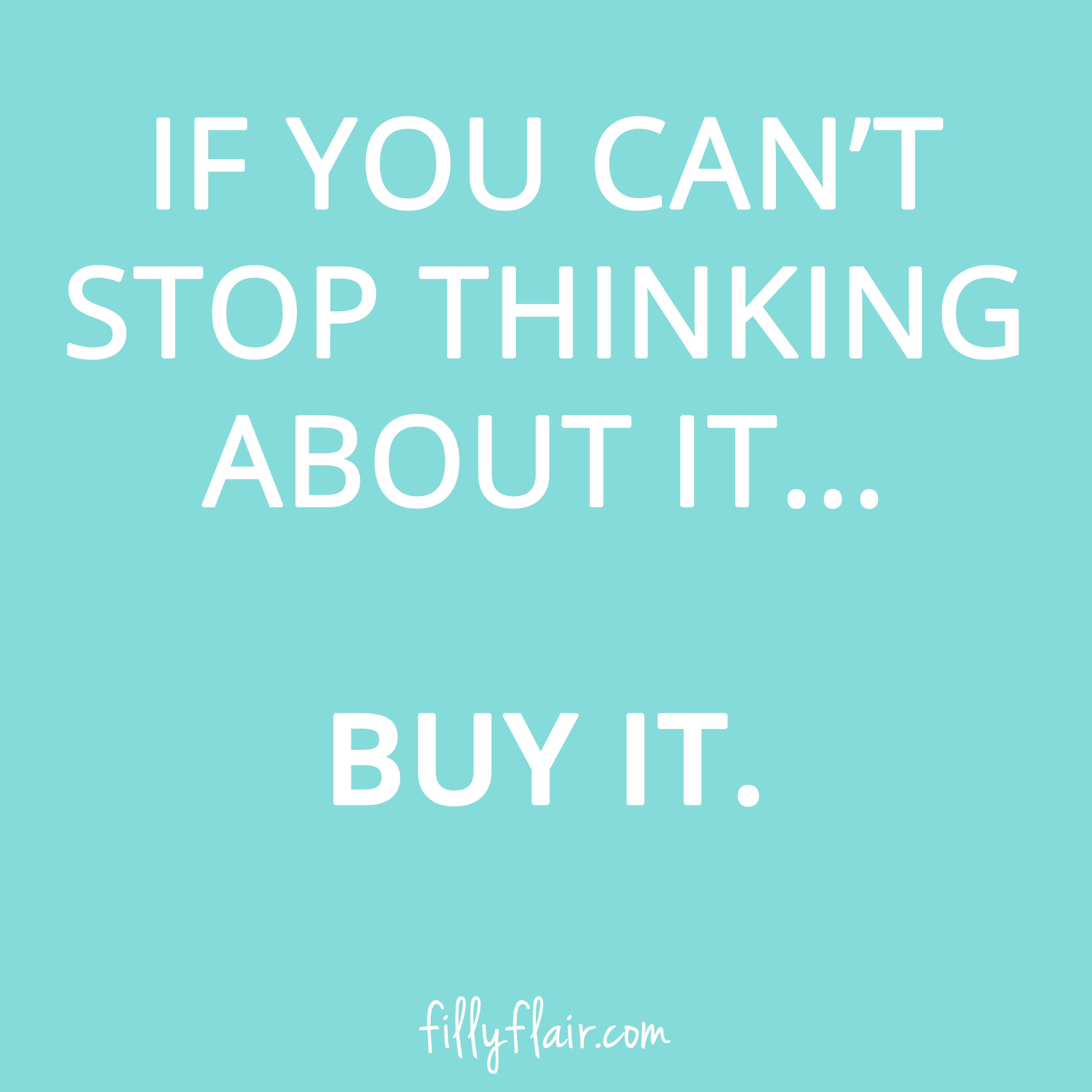 If you can\'t stop thinking about it...BUY IT!! | Quotes | Pinterest ...