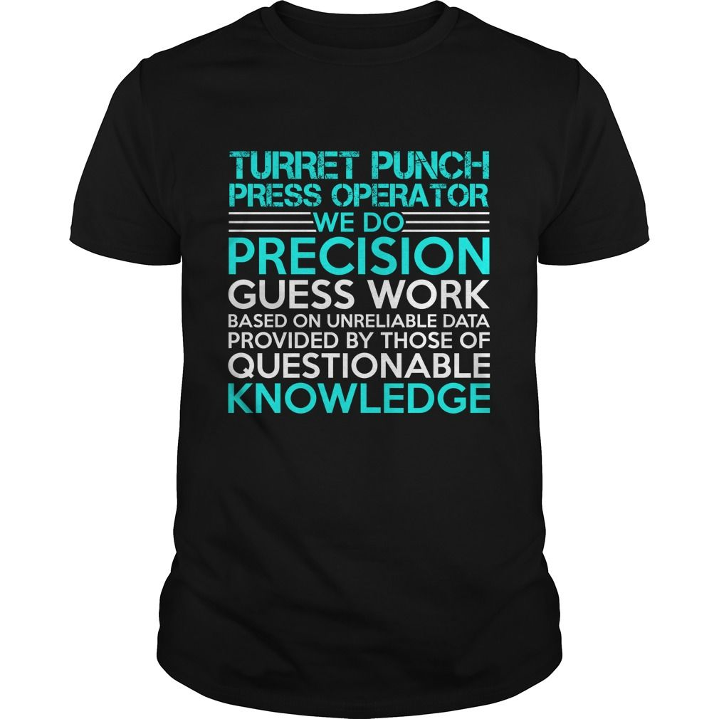 TURRET PUNCH PRESS OPERATOR WE DO PRECISION GUESS WORK KNOWLEDGE T-Shirts…