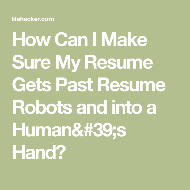 how can i make sure my resume gets past resume robots and into a