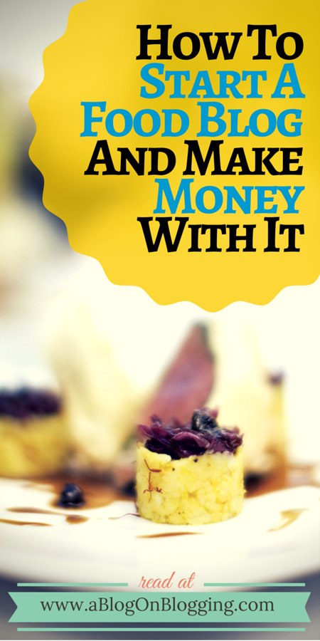 How To Start A Food Blog And Make Money With It The Recipe For Success In The Food Blog World In 2020 Food Blog Food A Food
