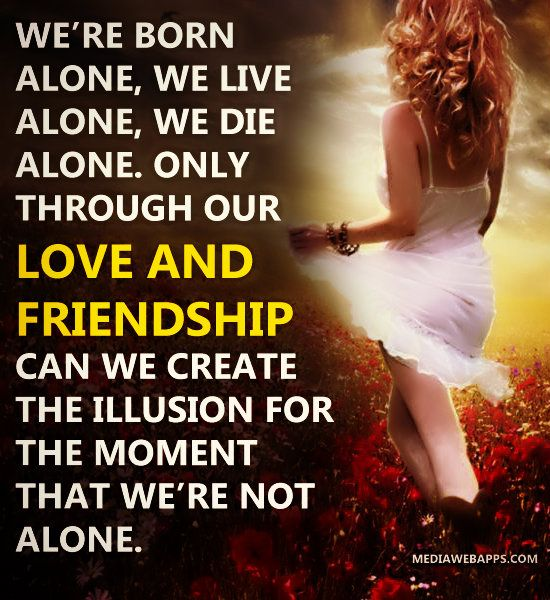 Friend Quotes Alone: We're Born Alone, We Live Alone, We Die Alone. Only