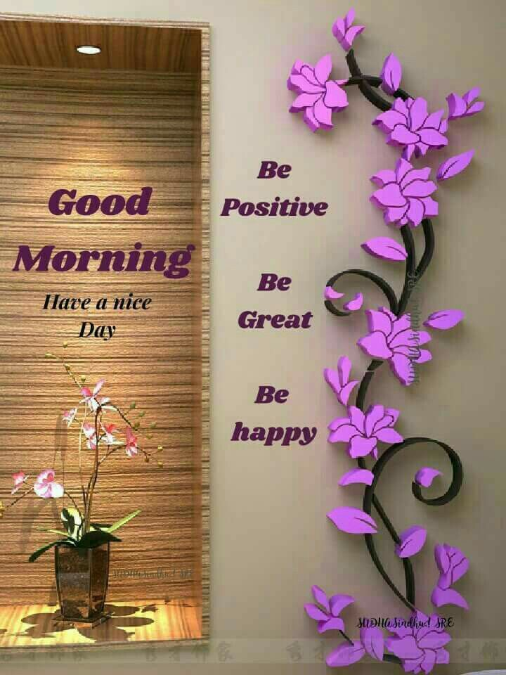 Good Morning Have A Nice Day Be Positive Be Great Be Happy
