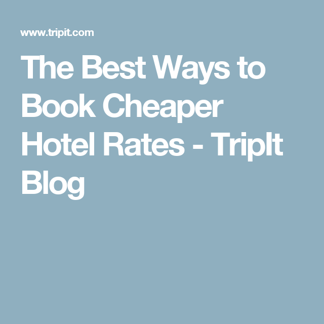 The Best Ways To Book Er Hotel Rates Tripit Blog