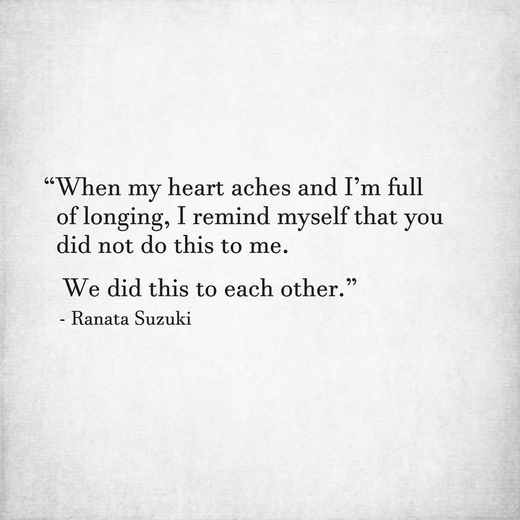 Love Quotes : When my heart aches and Im full of longing I remind myself that you did not