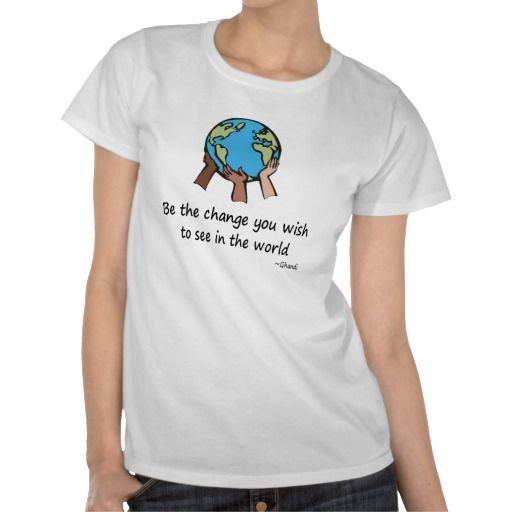 Be the change you wish to see in the world t-shirt - beautiful Ghandi quote #quotes #earthday