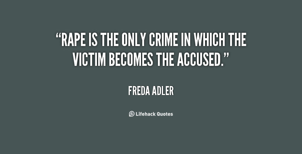 Rape Quotes Captivating Rape Is The Only Crime In Which The Victim Becomes The Accused