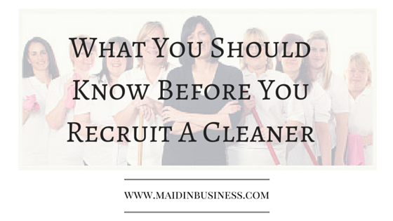 Are you thinking about recruiting a cleaner for your
